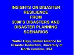 INSIGHTS ON DISASTER RESILIENCE FROM 2008'S DISASTERS AND DISASTER PLANNING SCENARIOS
