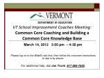 VT School Improvement Coaches Meeting: Common Core Coaching and Building a Common Core Knowledge Base
