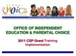 OFFICE OF INDEPENDENT EDUCATION & PARENTAL CHOICE 2011 CSP Grant Training Implementation