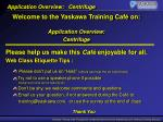 Welcome to the Yaskawa Training Café on: Application Overview: Centrifuge