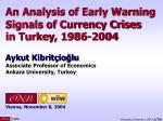 An Analysis of Early Warning Signals of Currency Crises in Turkey , 1986-2004 Aykut Kibritçioğlu Associate Professor of