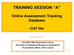 "TRAINING SESSION ""A"" Online Assessment Tracking Database (OAT Db)"