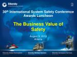 30 th  International System Safety Conference Awards Luncheon The Business Value of  Safety  August 9, 2012 Atlanta
