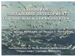 NEEDS FOR  SUSTAINABLE DEVELOPMENT  OF THE BLACK SEA ECOSYSTEM