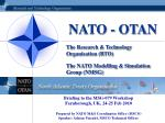 The Research & Technology Organisation (RTO) The NATO Modelling & Simulation Group (NMSG)