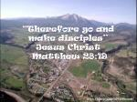 """""""Therefore go and make disciples""""  Jesus Christ  Matthew 28:19"""