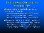 Environmental Constraints on Song Structure