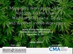 Managing Workplace Safety: Addressing the Use of  Medical Marijuana, Drugs and Alcohol in the Workplace