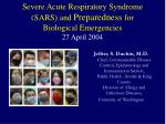 Severe Acute Respiratory Syndrome (SARS) and Preparedness for Biological Emergencies 27 April 2004
