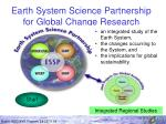 Earth System Science Partnership for Global Chan ge Research