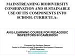 MAINSTREAMING BIODIVERSITY CONSERVATION AND SUSTAINABLE USE OF ITS COMPONENTS INTO SCHOOL CURRICULA: