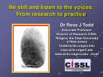 Be still and listen to the voices: From research to practice