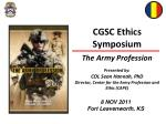 CGSC Ethics Symposium The Army Profession Presented by: COL Sean Hannah, PhD Director, Center for the Army Profession