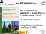 Fire management & adaptation to global change in Mediterranean forests Results from Athens workshop Nora Berrahmoun