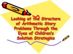 Looking at the Structure of Arithmetic Story Problems Through the Eyes of Children's  Solution Strategies