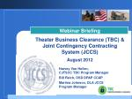 Webinar Briefing Theater Business Clearance (TBC ) & Joint Contingency Contracting System (JCCS) August 2012