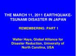 THE MARCH 11, 2011 EARTHQUAKE-TSUNAMI DISASTER IN JAPAN REMEMBERING: PART 1