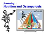 Presenting … Nutrition and Osteoporosis