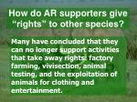 "How do AR supporters give ""rights"" to other species?"