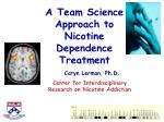 A Team Science Approach to Nicotine Dependence Treatment