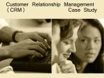Customer Relationship Management (CRM) 				Case Study