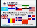 The Global Market is in Your Backyard…    Can You Compete?