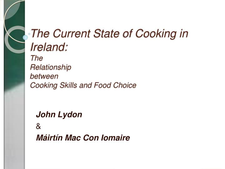 the current state of cooking in ireland the relationship between cooking skills and food choice n.