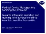 Medical Device Management: Avoiding the problems Towards integrated reporting and learning from adverse incidents