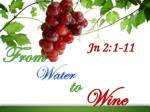 In this text, Jesus turns water to wine!