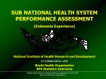 SUB NATIONAL HEALTH SYSTEM PERFORMANCE ASSESSMENT  (Indonesia Experience)