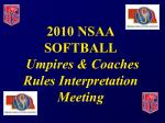2010 NSAA SOFTBALL Umpires & Coaches Rules Interpretation Meeting