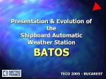 Presentation & Evolution of the Shipboard Automatic Weather Station BATOS