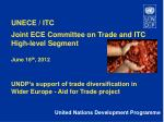 UNECE / ITC Joint ECE Committee on Trade and ITC High-level Segment June 18 th , 2012
