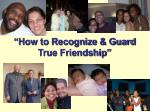 """""""How to Recognize & Guard True Friendship"""""""