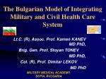 The Bulgarian Model of Integrating Military and Civil Health Care System