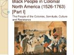 Black People in Colonial North America (1526-1763 ) [Part I]