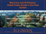 Mad Cows and  Bt  Potatoes:   Global Public Goods in the Food System