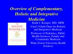 Overview of Complementary, Holistic and Integrative Medicine