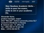 New Headway Academic Skills – skills to pass the exams, skills to win in your academic life.