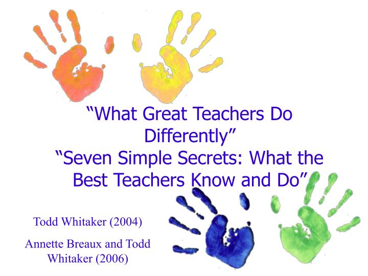 what great teachers do differently seven simple secrets what the best teachers know and do n.