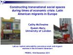 Constructing transnational social spaces during times of economic crisis: Latin American migrants in Europe