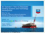 An Operator's View on Deepwater Floating Systems and Technology Development