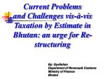Current Problems and Challenges vis-à-vis Taxation by Estimate in Bhutan: an urge for Re-structuring
