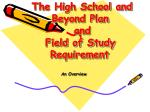 The High School and Beyond Plan  and  Field of Study Requirement