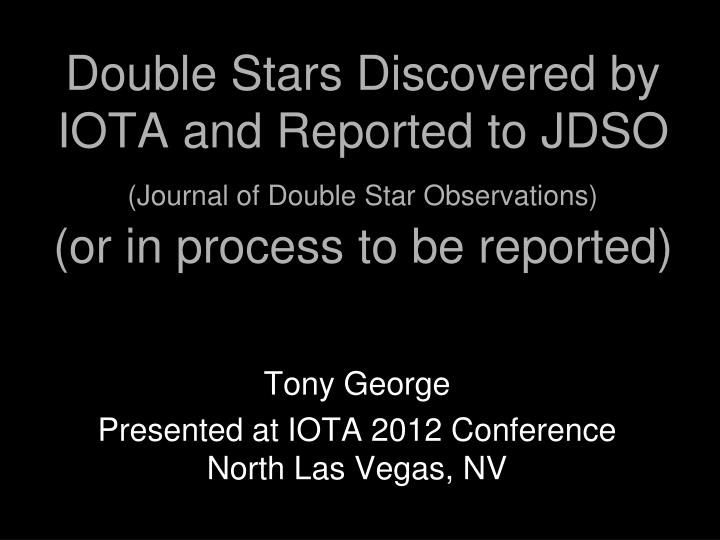 PPT - Double Stars Discovered by IOTA and Reported to JDSO