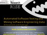 Automated Software Testing and Mining Software Engineering Data: Achievements and Challenges
