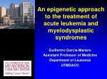An epigenetic approach to the treatment of acute leukemia and myelodysplastic syndromes