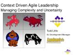 Context Driven Agile Leadership Managing Complexity and Uncertainty