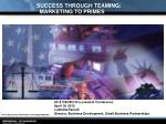 SUCCESS THROUGH TEAMING: MARKETING TO PRIMES CONTRACTORS