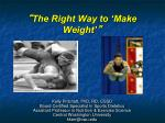 """ The Right Way to 'Make Weight' """